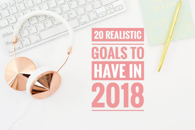 20 Realistic Goals To Have In 2018!