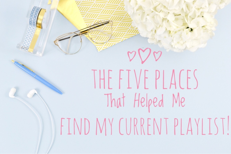 The Five Places That Helped Me Find My Current Playlist!